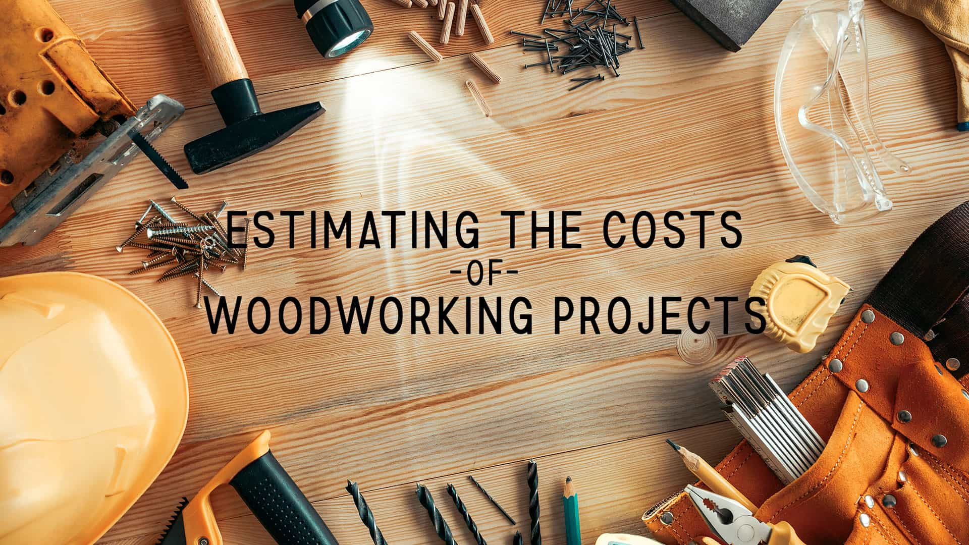 Estimating The Costs of Woodworking Projects
